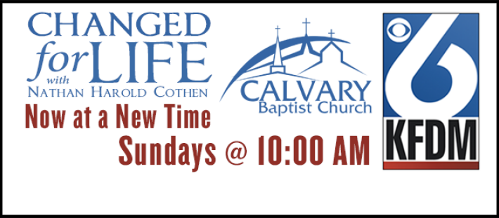 Changed for Life with Nathan Harold Cothen - Sundays @ 10 AM on KFDM Channel 6