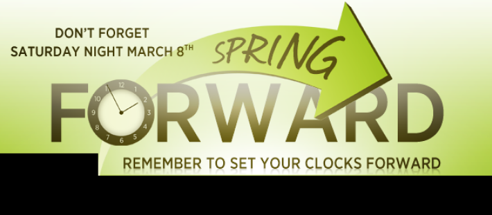 March 9th - Spring Forward - Daylight Savings Time