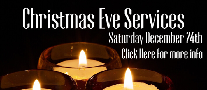 Christmas Eve Services - Saturday December 24th